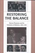 Restoring the Balance Women Physicians and the Profession of Medicine, 1850-1995