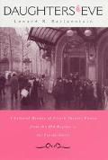 Daughters of Eve A Cultural History of French Theater Women from the Old Regime to the Fin D...