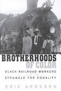 Brotherhoods of Color Black Railroad Workers and the Struggle for Equality