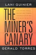 Miner's Canary Enlisting Race, Resisting Power, Transforming Democracy