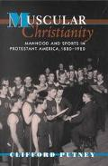 Muscular Christianity Manhood and Sports in Protestant America, 1880-1920