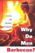 Why Do Men Barbecue? Recipes for Cultural Psychology