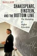 Shakespeare, Einstein, and the Bottom Line The Marketing of Higher Education