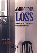 Ambiguous Loss Learning to Live With Unresolved Grief