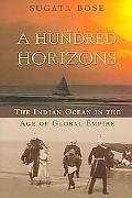 Hundred Horizons The Indian Ocean in the Age of Global Empire