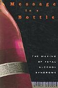 Message in a Bottle The Making of Fetal Alcohol Syndrome