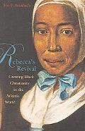 Rebecca's Revival Creating Black Christianity in the Atlantic World