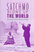 Satchmo Blows Up the World Jazz Ambassadors Play the Cold War