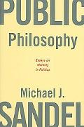 Public Philosophy Essays on Morality in Politics