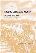 Rulers, Guns, and Money The Global Arms Trade in the Age of Imperialism