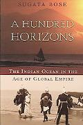 A Hundred Horizons: The Indian Ocean in the Age of Global Empire