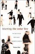 Blurring the Color Line: The New Chance for a More Integrated America (The Nathan I. Huggins...