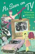 As Seen on TV The Visual Culture of Everyday Life in the 1950s