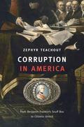 Corruption in America : From Benjamin Franklin's Snuff Box to Citizens United
