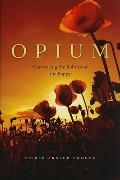 Opium: Uncovering the Politics of the Poppy