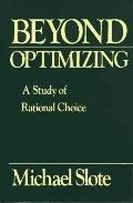 Beyond Optimizing A Study of Rational Choice