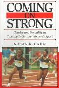 Coming on Strong Gender and Sexuality in Twentieth-Century Women's Sport