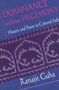 Dominance Without Hegemony History and Power in Colonial India