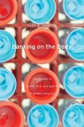 Banking on the Body : The Market in Blood, Milk, and Sperm in Modern America