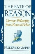 Fate of Reason German Philosophy from Kant to Fichte