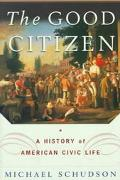 Good Citizen A History of American Civic Life