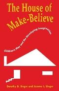 House of Make-Believe Children's Play and the Developing Imagination
