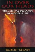 In over Our Heads The Mental Demands of Modern Life