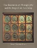 The Invention of Photography and its Impact on Learning: Photographs from Harvard University...
