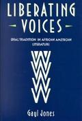 Liberating Voices Oral Traditions in African American Literature
