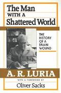 Man With a Shattered World The History of a Brain Wound