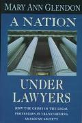 Nation Under Lawyers How the Crisis in the Legal Profession Is Transforming American Society