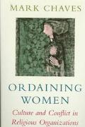 Ordaining Women Culture and Conflict in Religious Organizations