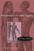 Presence in the Flesh The Body in Medicine