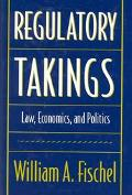 Regulatory Takings Law, Economics, and Politics