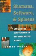 Shamans, Software, and Spleens Law and the Construction of the Information Society