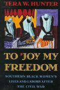 To 'Joy My Freedom Southern Black Women's Lives and Labors After the Civil War