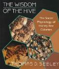 Wisdom of the Hive The Social Physiology of Honey Bee Colonies