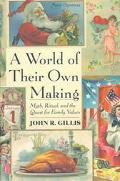 World of Their Own Making Myth, Ritual, and the Quest for Family Values