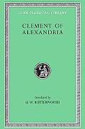 Clement of Alexandria Exhortation to the Greeks; Rich Man's Salvation; To the Newly Baptized
