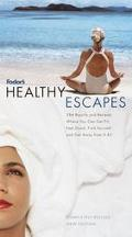 Fodor's Healthy Escapes: 284 Resorts and Retreats Where Can Get Fit, Feel Good, Find Yoursel...