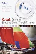 Kodak Guide to Shooting Great Travel Pictures Easy Tips and Foolproof Ideas from the Pros