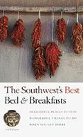 Southwest's Best Bed & Breakfasts: Delightful Places to Stay, Wonderful Things to Do When Yo...