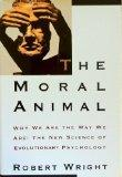 The Moral Animal: Why We Are The Way We Are:  The New Science of Evolutionary