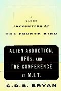 Close Encounters of the Fourth Kind: A Reporter's Notebook on Alien Abduction, UFOs & the Co...