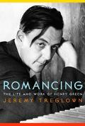Romancing: The Life and Work of Henry Green - Jeremy Treglown - Hardcover - 1st U.S. Edition