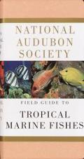 National Audubon Society Field Guide to Tropical Marine Fishes Of the Caribbean, the Gulf of...