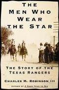 Men Who Wear the Star: The Story of the Texas Rangers - Charles M. Robinson III - Hardcover ...