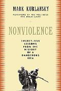 Nonviolence Twenty-five Lessons from the History of a Dangerous Idea