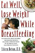 Eat Well, Lose Weight While Breastfeeding Complete Nutrition Book for Nursing Mothers, Inclu...