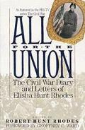 All for the Union The Civil War Diary and Letters of Elisha Hunt Rhodes